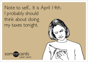 note-to-self-it-is-april-14th-i-probably-should-think-about-doing-my-taxes-tonight-bd3cf