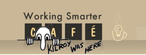 Kilroy was here - Working Smarter Cafe