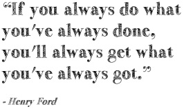 660505963-Henry-Ford-quote-If-you-always-do-what-youve-always-done-youll-always-get-what-youve-always-got-2